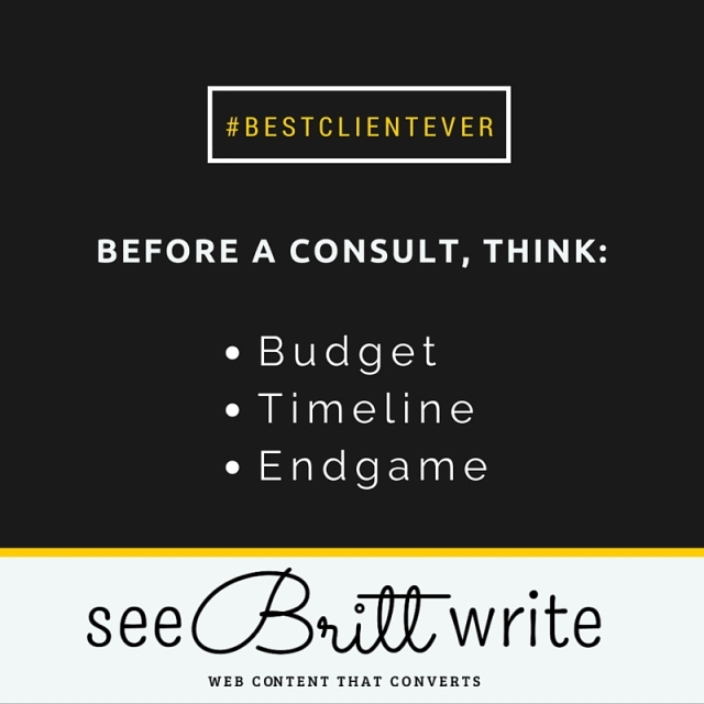 #bestclientever | Before a consultation with a freelance writer, blogger, or ghostwriter, think about your: 1. Budget, 2. Timeline, 3. Endgame.